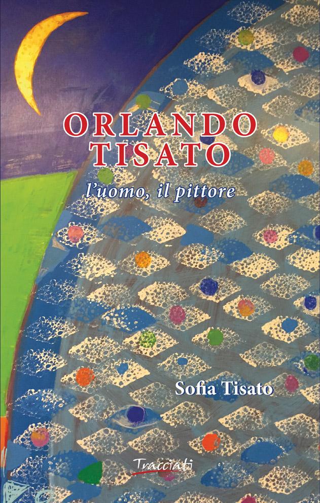 Copertina del volume Orlando Tisato l'uomo il pittore