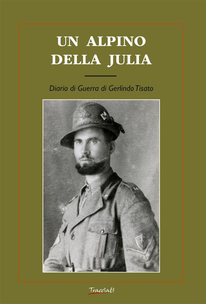 Copertina del volume Un alpino nella Julia Diario di guerra di Gerlindo Tisato